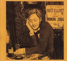"""Drinking songs""_MATT ELLIOTT"